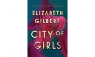 """City of Girls"" by Elizabeth Gilbert, author ""Eat, Pray, Love."""