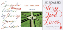 "The covers of three published commencement speeches, ""Congratulations, By the Way"" by George Saunders, ""What Now?"" by Ann Patchett and ""Very Good Lives"" by JK Rowling"